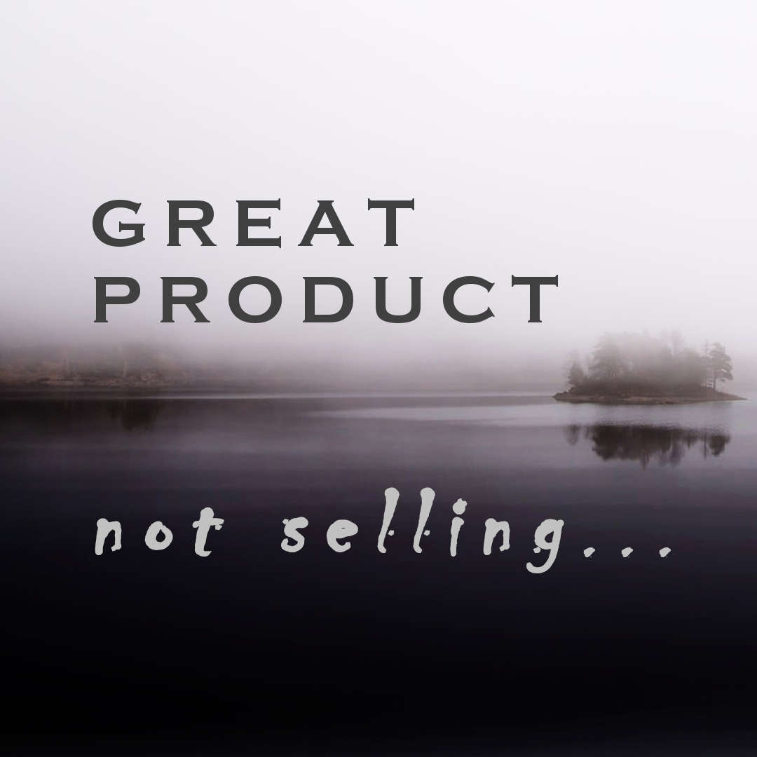 Great Product, Not Selling | agile-od.com by Lifecycle