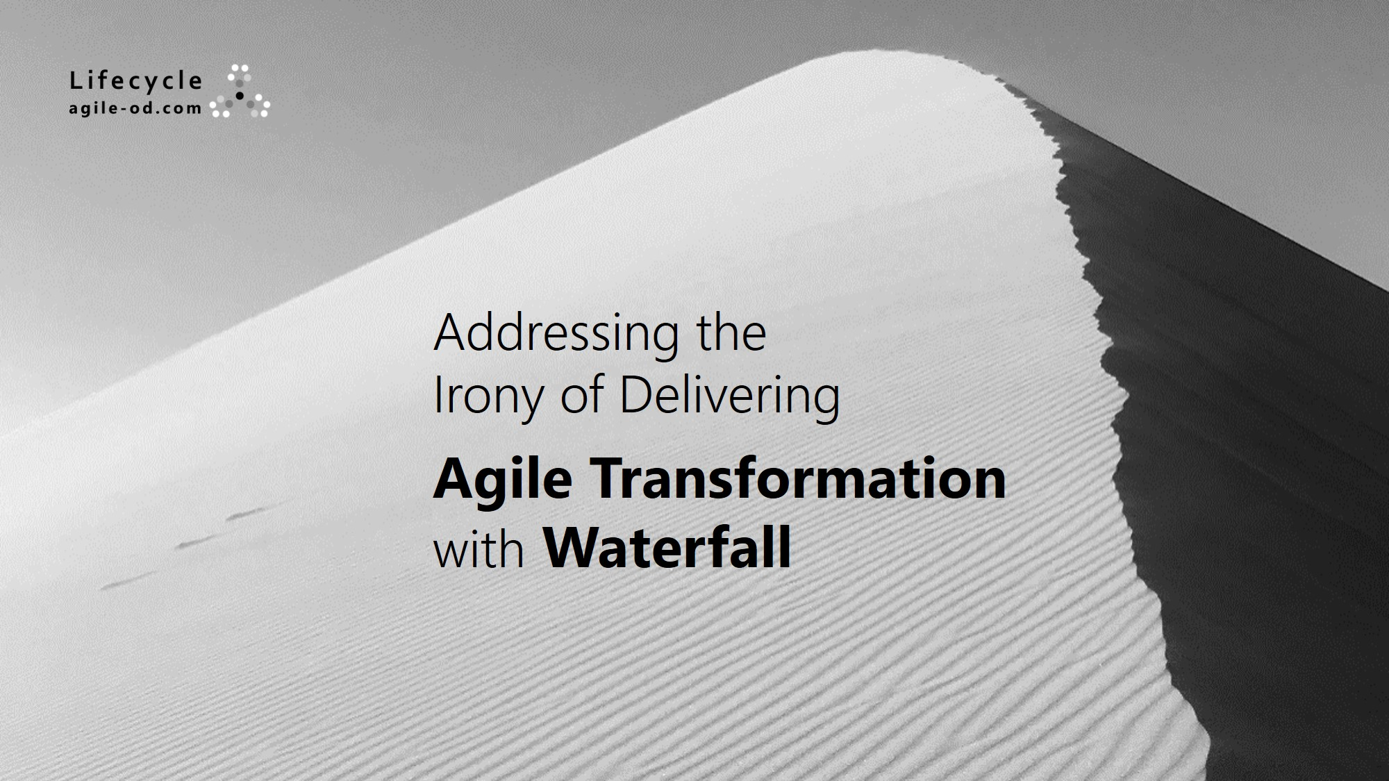 Addressing the Irony of Delivering Agile Transformation with Waterfall - agile-od.com